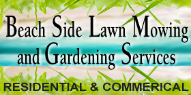 BEACH SIDE LAWN MOWING AND GARDENING - COMPETITIVE RATES - SENIORS DISCOUNT